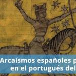 Arcaísmos españoles presentes en el portugués del día a día