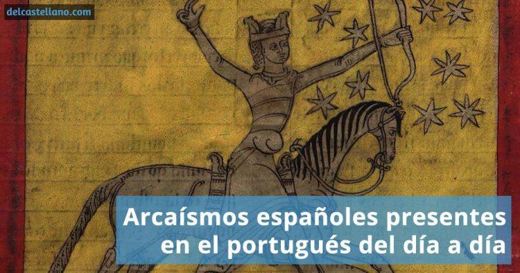 Arcaísmos españoles presentes en el portugués