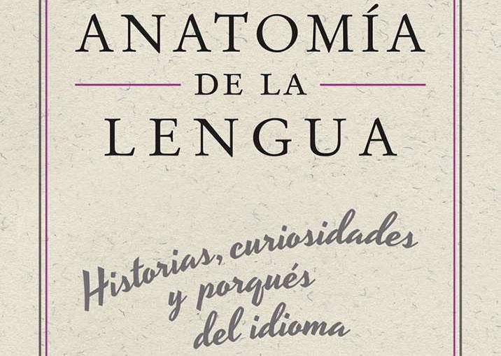 Anatomía de la lengua: Historias, curiosidades y porqués del idioma