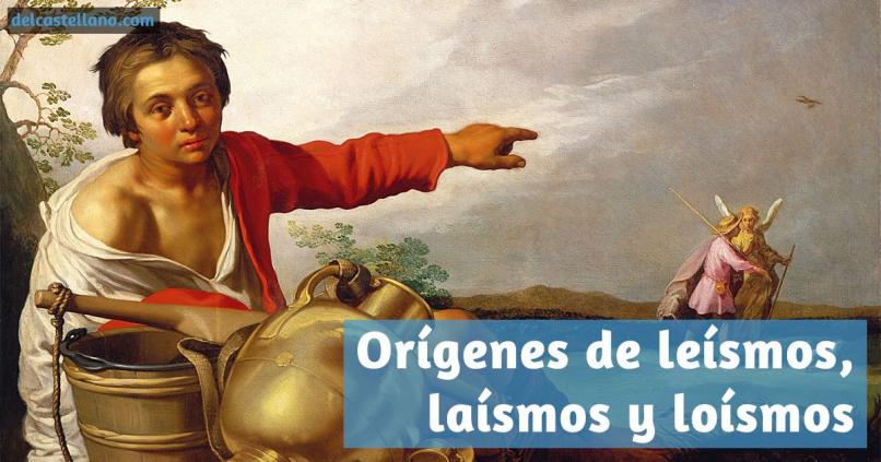 Origen del leísmo, del laísmo y del loísmo