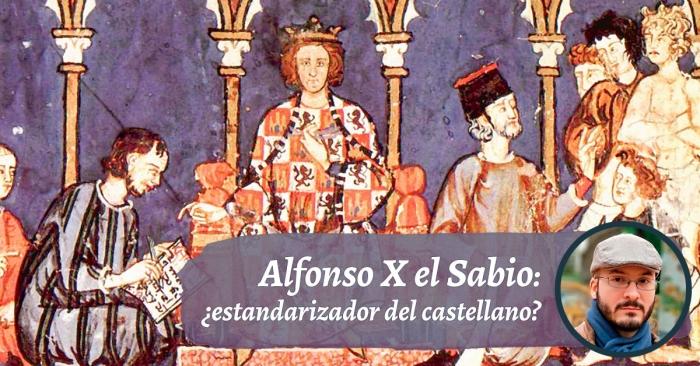 Alfonso X el Sabio: ¿estandarizador del castellano?