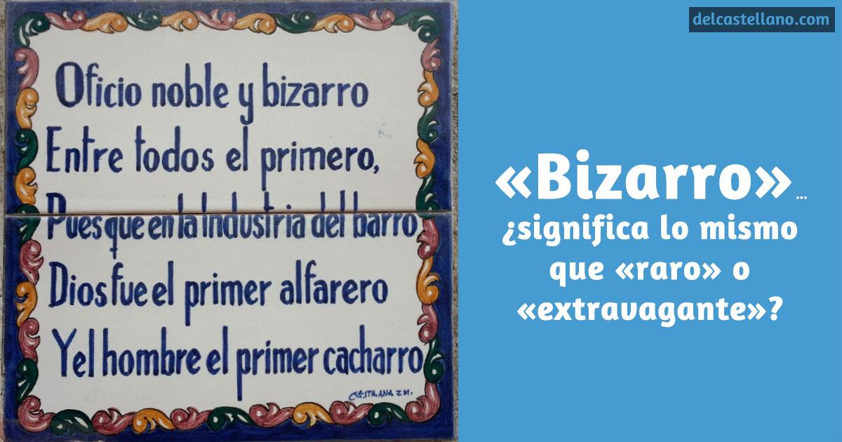Significado de «bizarro» en español... ¿«raro»? ⋆ delcastellano.com