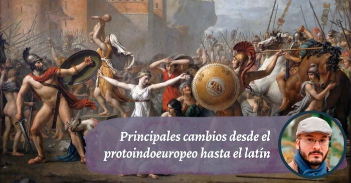 Principales cambios desde el protoindoeuropeo hasta el latín