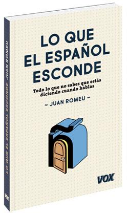 Lo que el español esconde: Todo lo que no sabes que estás diciendo cuando hablas