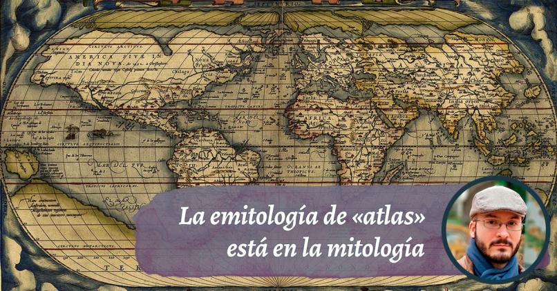 Etimología de «atlas»: ¿por qué el titán dio nombre a las colecciones de mapas?