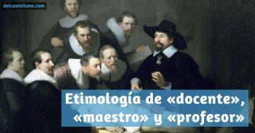 Etimología de «docente», «maestro» y «profesor»