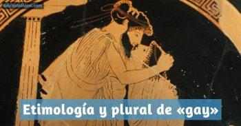 Sobre la palabra «gay»: etimología, plural y pronunciación