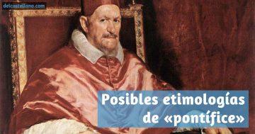 Posibles etimologías de «pontífice»