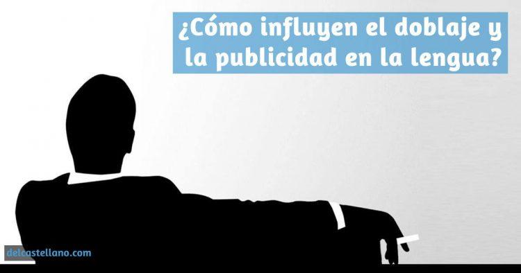 Influencia del doblaje y la publicidad en el español
