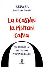 La ocasión la pintan calva: 300 historias de dichos y expresiones, de Juan Gil (coord.)