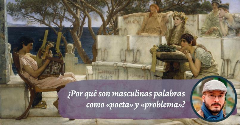 ¿Por qué palabras como «poeta» y «problema» son masculinas?