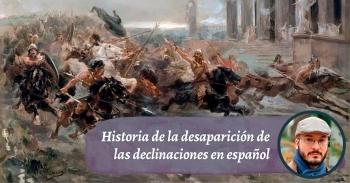 ¿Por qué el español perdió las declinaciones del latín?