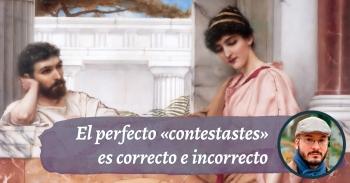 El pretérito perfecto simple «contestastes» es correcto e incorrecto