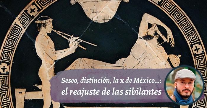 Reajuste de las sibilantes españolas: seseo, distinción, la ‹x› de México...
