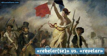 Diferencia entre «rebelar(se)» y «revelar»