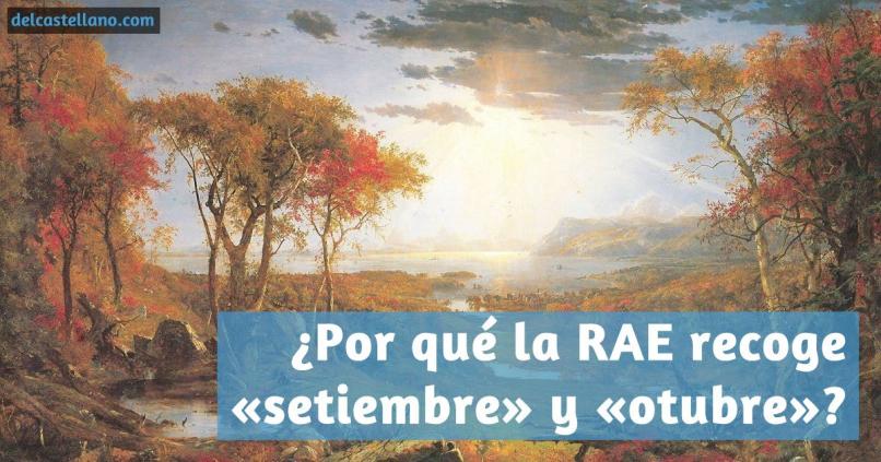 Por qué la RAE recoge «setiembre» y «otubre»?