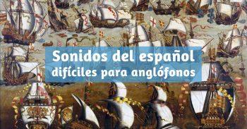 Sonidos del español difíciles para angloparlantes