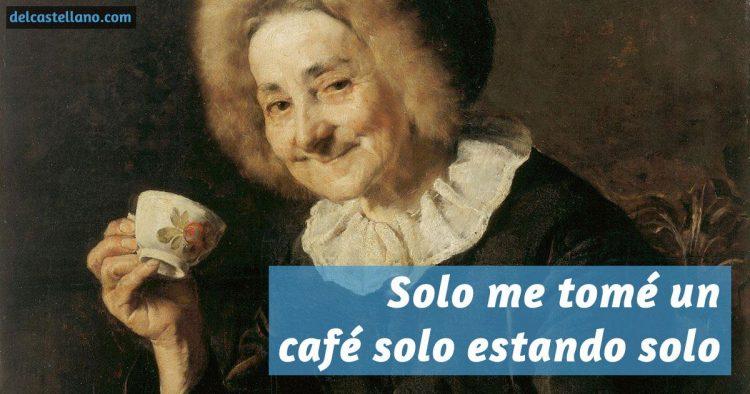 Me tomé un café solo, sin tilde