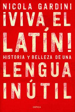 ¡Viva el latín! Historias y belleza de una lengua inútil, de Nicola Gardini